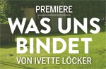 Premiere: Was uns bindet