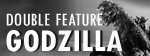 Double Feature: Godzilla
